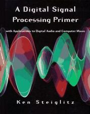 Digital Signal Processing Primer : With Applications to Digital Audio and...