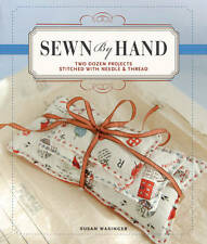 Sewn by Hand: Two Dozen Projects Stitched with Needle & Thread by Susan Wasinger