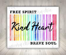 Free Spirit Kind Heart Brave Soul Sublimation Transfer Ready To Press