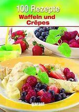100 Rezepte - Waffeln & Crepes von - | Buch | Zustand sehr gut