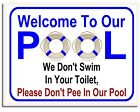 Welcome To Our Pool We Don't Swim In Your Toilet...Laminated Pool Sign