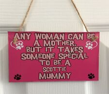 WOMAN CAN BE MOTHER TAKES SOMEONE SPECIAL SCOTTIE MUMMY – MDF Plaque/Sign