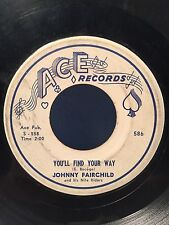 JOHNNY FAIRCHILD - FOOL OR A WISE MAN - YOU'LL FIND YOUR WAY 45 ACE RECORDS #586