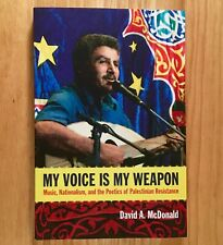 MY VOICE IS MY WEAPON: Music, Nationalism, and Poetics of Palestinian Resistance