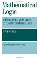 Mathematical Logic with Special Reference to the Natural Numbers by Steen, S. W.