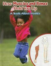 How Muscles and Bones Hold You Up: A Book About Models (Big Ideas for Young Scie