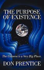 The Purpose of Existence : The Universe Is a Very Big Place by Don Prentice...