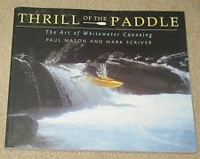 Thrill of the Paddle : The Art of Whitewater Canoeing  PAUL MASON MARK SCRIVER