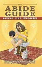 The Abide Guide: Living Like Lebowski by Benjamin Oliver|Eutsey Dwayne