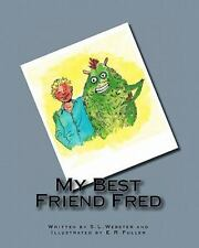 My Best Friend Fred by S. Webster (2011, Paperback)