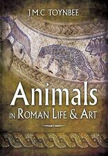 Animals in Roman Life & Art by Toynbee, J.M.C.
