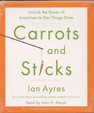 Carrots and Sticks Unlock the Power of Incentives to Get Things Done