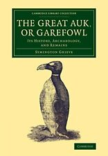 The Great Auk, or Garefowl: Its History, Archae, Grieve-,