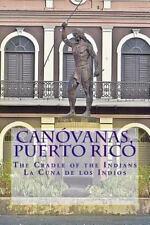 Canovanas, Puerto Rico : The Cradle of the Indians la Cuna de Los Indios by...