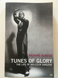 Tunes of Glory: The Rise and Fall of Malcolm Sargent by Richard Aldous (Paperbac