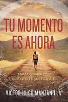 TU MOMENTO ES AHORA /YOUR TIME IS NOW - MANZANILLA, VICTOR HUGO/ ISMAEL CALA (FR