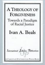 A THEOLOGY OF FORGIVENESS  Towards a Paradigm of Racial Justice -Ivan A. Beals