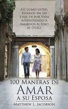 100 Maneras de Amar a Su Esposa : Un Viaje de Por Vida para Aprender a Amar...