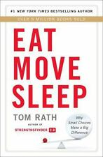 Eat Move Sleep : How Small Choices Lead to Big Changes by Tom Rath (2013,...