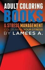 Adult Coloring Books and Stress Management : Color Away Your Stress by Lamees...