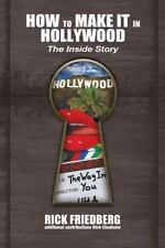 How to Make It in Hollywood : The Inside Story by Rick Friedberg (2013,...