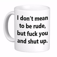 I Don't mean to be Rude but F#$% Coffee Cup Mug, Printed 2 sides for any hand