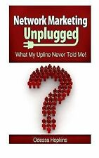 NEW Network Marketing Unplugged: What My Upline Never Told Me by Odessa Hopkins