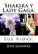 Shakira y Lady Gaga : Sus Vidas by Jose Almanza (2010, Paperback)
