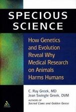Specious Science: Why Experiments on Animals Harm Humans by Greek  M. D., C. Ra