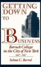 Getting Down to Business: Baruch College in the City of New York, 1847-1987 (Con