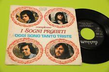 """I SOGNI PROIBITI 7"""" OGGI SONO TANTO TRISTE ORIGINAE 1976"""