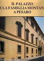 IL PALAZZO E LA FAMIGLIA MONTANI A PESARO. Un restauro architettonico - 1992