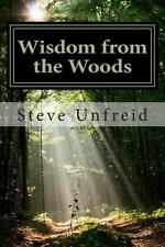 Wisdom from the Woods : A Book for Men Who Don't Read Books by Steve Unfreid...
