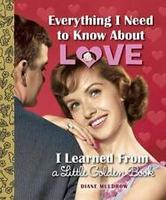 Everything I Need to Know About Love I Learned From A Little Golden Book, NEW