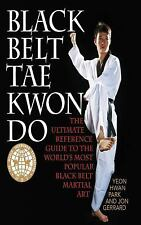 Black Belt Tae Kwon Do : The Ultimate Reference Guide to the World's Most Popul…