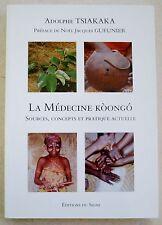 La médecine KOONGO Adolphe TSIAKAKA Sources Concepts & Pratique actuelle Dédicac