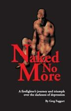 Naked No More : A Firefighter?s Journey and Triumph over the Darkness of...
