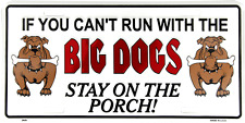 """If you can't run with the big dogs stay porch 6""""x12"""" Aluminum License Plate Tag"""