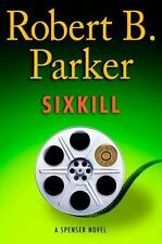 Sixkill by Robert B. Parker (2011, Hardcover) A Spenser Novel