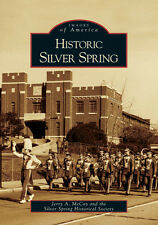 Historic Silver Spring [Images of America] [MD] [Arcadia Publishing]