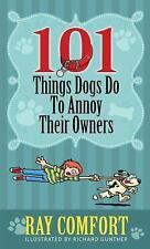 101 Things Dogs Do to Annoy Their Owners by Ray Comfort - New