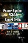 Power System SCADA and Smart Grids by Mini S. Thomas