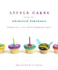 Little Cakes from the Whimsical Bakehouse: Cupcakes, Small Cakes, Muffins,...