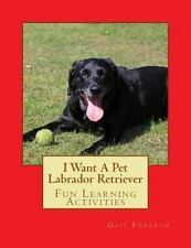 I Want a Pet Labrador Retriever : Fun Learning Activities (2013, Paperback)