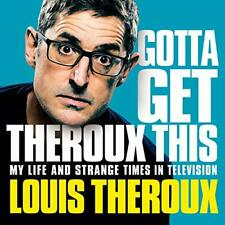 Gotta Get Theroux This By: Louis Theroux (AUDIOBOOK)