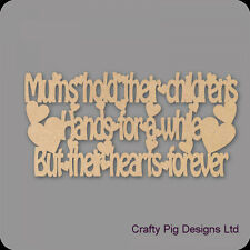 Mums Hold Their Childrens Hands For A While Plaque - 3mm MDF Wooden Craft Blank