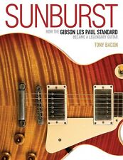 Sunburst How the Gibson Les Paul Standard Became a Legendary Guitar Bo 000333746