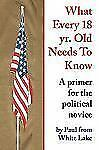 What Every 18 Yr. Old Needs to Know: A Primer for the Political Novice (Paperbac