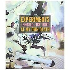 Experiments I Should Like Tried at My Own Death (Paperback or Softback)