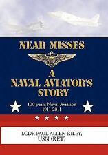 Near Misses: A Naval Aviator'S Story by Riley USN, LCDR Paul Allen